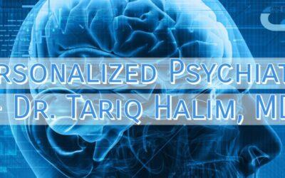 Personalized Psychiatry – Dr. Tariq Halim